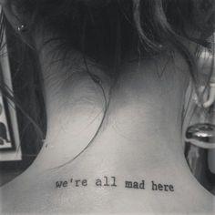 """Les plus beaux mots que l'on aimerait se faire tatouer. Focus : """"We're all mad here"""" Alice in Wonderland de Lewis Carroll"""