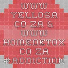 www.yellosa.co.za & www.homedetox.co.za #addiction