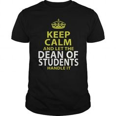 DEAN OF STUDENTS Keep Calm And Let Me Handle It T Shirts, Hoodies. Get it now ==► https://www.sunfrog.com/LifeStyle/DEAN-OF-STUDENTS--keep-calmp-Black-Guys.html?41382