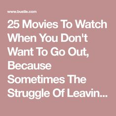 25 Movies To Watch When You Don't Want To Go Out, Because Sometimes The Struggle Of Leaving Your Bed Is Just Too Real