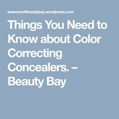 Things You Need to Know about Color Correcting Concealers. – Beauty Bay