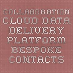 Collaboration Cloud Data Delivery Platform - Bespoke Contacts