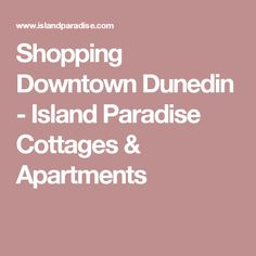 Shopping Downtown Dunedin - Island Paradise Cottages & Apartments
