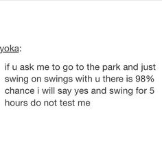 And even if that's not why we went to the park, there is still a good chance I'll swing on the swings for 5 hours.