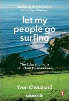 [Free eBook] Let My People Go Surfing: The Education of a Reluctant Businessman--Including 10 More Years of Business Unusual Author Yvon Chouinard and Naomi Klein, The Heat, The Rules, Vigan, The Wave, The North Face, Pdf Book, Believe, Human Resources, Free Reading