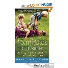 Fifteen Minutes Outside: 365 Ways to Get Out of the House and Connect with Your Kids