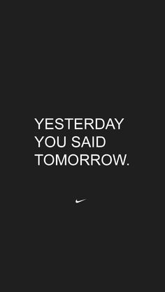 Yesterday you said Tomorrow - Nike 'Just Do It' #iPhone 5 #Wallpaper