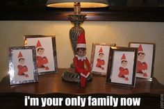 Elf on the Shelf - I'm Your Only Family Now