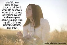 May this be my hearts desire. Kari Jobe - love her!