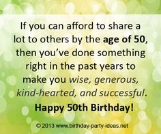 50th birthday quotes: If you can afford to share a lot to others by the age of 50, then you've done something right in the past years to make you wise, generous, kind-hearted, and successful. #50th #birthday #quotes