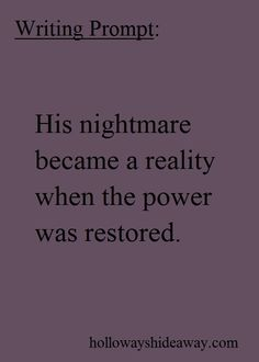 Writing Prompt-His nightmare became a reality when the power was restored-June 2016-Mystery Prompts