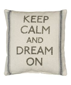 Love this Natural 'Keep Calm and Dream On' Pillow on #zulily! #zulilyfinds