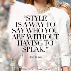 """Style is a way to say who you are without having to speak."" -Rachel Zoe -Fashion & Style Quotes- CONCRETE RUNWAY"