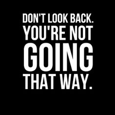 Don't look back. you're not going that way. Great Quotes, Me Quotes, Motivational Quotes, Funny Quotes, Inspirational Quotes, Class Quotes, Profound Quotes, Photo Quotes, Happy Quotes