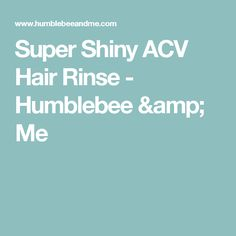 Super Shiny ACV Hair Rinse - Humblebee & Me