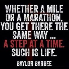 Running Matters #46: Whether a mile or a marathon, you get there the same say. A step at a time. Such is life.