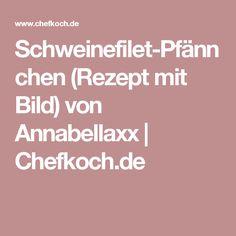 Schweinefilet-Pfännchen (Rezept mit Bild) von Annabellaxx   Chefkoch.de