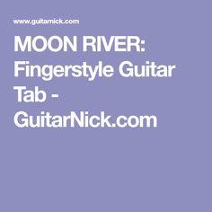 MOON RIVER: Fingerstyle Guitar Tab - GuitarNick.com