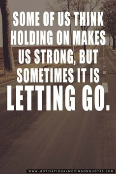 """""""Some of us think holding on makes us strong, but sometimes it is letting go."""" __Herman Hesse"""