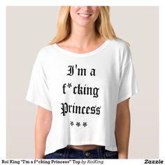 "Roi King ""I'm a f*cking Princess"" Top"