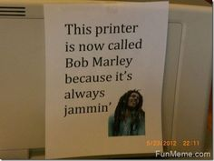 This Printer Is Now Called Bob Marley  need this for the office