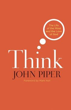 Think: The Life of the Mind and the Love of God - Kindle edition by John Piper, Mark A. Noll. Religion & Spirituality Kindle eBooks @ Amazon.com.