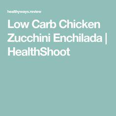 Low Carb Chicken Zucchini Enchilada   HealthShoot