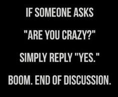 True Quotes, Words Quotes, Quotes Quotes, Citation Pinterest, Sarcastic Words, Witty Sayings, Crazy Sayings, Funny Inspirational Sayings, Being Crazy Quotes