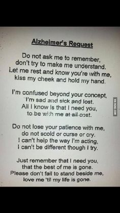 This message was in front of a Alzheimer's patient's room at my dad's rehabilitation hospital. I thought this was a very moving message and one that can relate to those directly or in directly affected by Alzheimer's Disease. Great Quotes, Quotes To Live By, Me Quotes, Inspirational Quotes, Alzheimers Poem, Alzheimers Awareness, Alzheimers Tattoo, Try Not To Cry, Be My Hero