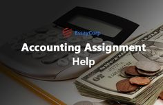 Accounting Assignment Help, Accounts Homework Help, Online Accounting Assignment Help ,EssayCorp