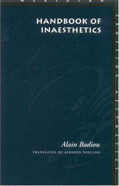 Alain Badiou: Handbook of Inaesthetics (1998/2004) at Monoskop Log