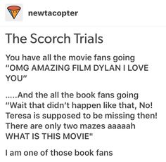 The Scorch Trials movie was nothing like the book! I was so upset because The Scorch Trials is my favorite book in the series! The movie was decent but nothing like the book! Maze Runner Trilogy, Maze Runner Series, Maze Runner Funny, James Dashner, The Scorch Trials, Tbs, Book Fandoms, Annoyed, Disappointed