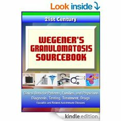 Amazon.com: 21st Century Wegener's Granulomatosis Sourcebook: Clinical Data for Patients, Families, and Physicians - Diagnosis, Testing, Tre...