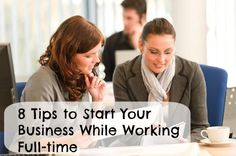 Click here for 8 Tips to Start Your Business While Working Full-time: http://wp.me/p2SDcQ-2b