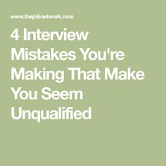 4 interview mistakes youre making that make you seem unqualified