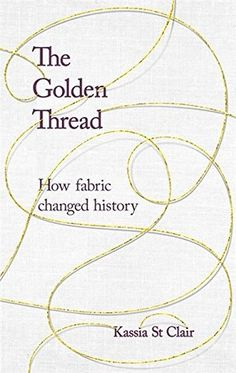 Booktopia has The Golden Thread, How Fabric Changed History by Kassia St Clair. Buy a discounted Hardcover of The Golden Thread online from Australia's leading online bookstore. Medieval Embroidery, Feminist Books, Mad About The House, Book People, Book Week, Book Show, Got Books, Book Recommendations, Free Ebooks