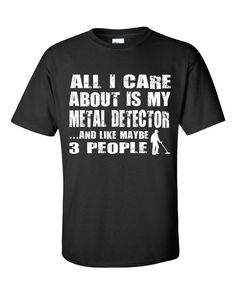 All I Care About is My Metal Detector Tee by FunnyGuyStore on Etsy