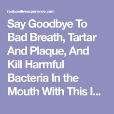 Say Goodbye To Bad Breath, Tartar And Plaque, And Kill Harmful Bacteria In the Mouth With This Ingredient