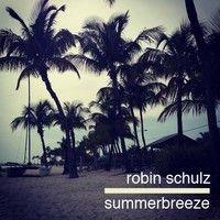 Robin Schulz - Summerbreeze [DJ-Mix] on #SoundCloud #musicinbetween