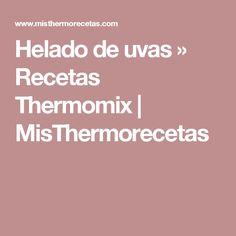 Helado de uvas » Recetas Thermomix | MisThermorecetas