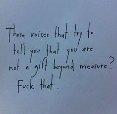 Those voices that try to tell you that you are not a gift beyond measure? by Brian Andreas