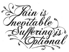 Pain is Inevitable Suffering is Optional... by Unknown @ deviantART