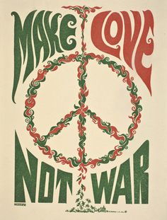 "The well-known phrase ""Make Love Not War"" is based on a slogan University of Oregon student Diane Newell Meyer had pinned on her sweater at an anti-war demonstration in 1965.  The slogan took off when a photograph of Diane appeared in the New York Times.   War, what is it good for?"