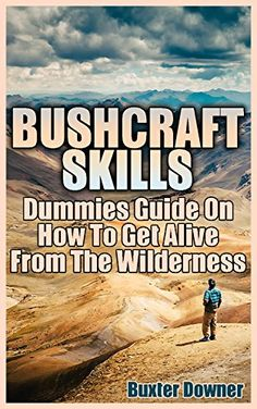 Bushcraft Skills: Dummies Guide On How To Get Alive From The Wilderness, http://www.amazon.com/gp/product/B076Z18J74/ref=cm_sw_r_pi_eb_3ufdAb59NW1VE