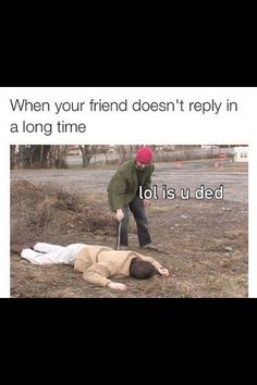 Lol my older friend used to play dead and at the time it wasn't funny Really Funny Memes, Crazy Funny Memes, Stupid Memes, Funny Relatable Memes, Haha Funny, Funny Posts, Funny Quotes, Funny Best Friend Memes, Funny Stuff