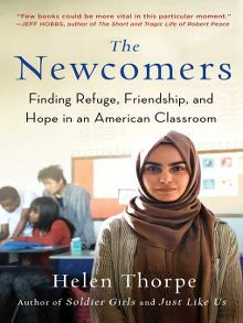 The Newcomers: Finding Refuge, Friendship, and Hope in an American Classroom by Helen Thorpe  #bookswelove #refugees #immigrationcrisis