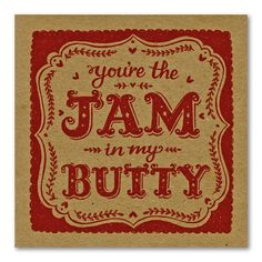 You're The Jam In My Butty