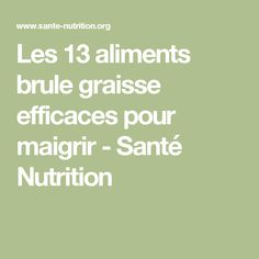 Les 13 aliments brule graisse efficaces pour maigrir - Santé Nutrition