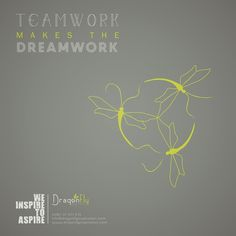 Team Work makes the Dream Work !  By dragonfly advertising