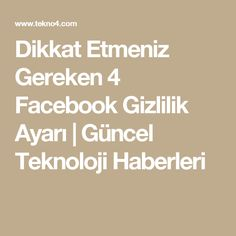 Dikkat Etmeniz Gereken 4 Facebook Gizlilik Ayarı | Güncel Teknoloji Haberleri